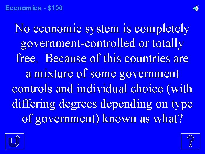 Economics - $100 No economic system is completely government-controlled or totally free. Because of