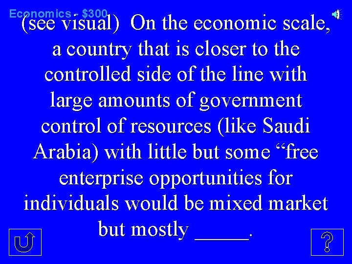 Economics - $300 (see visual) On the economic scale, a country that is closer