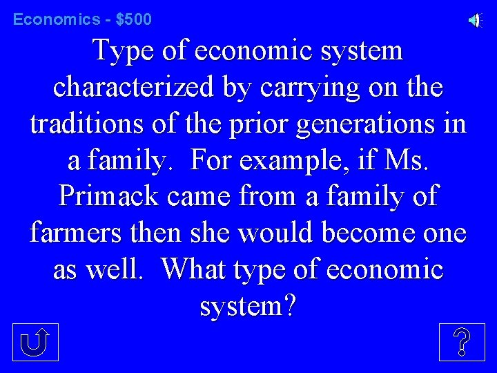 Economics - $500 Type of economic system characterized by carrying on the traditions of