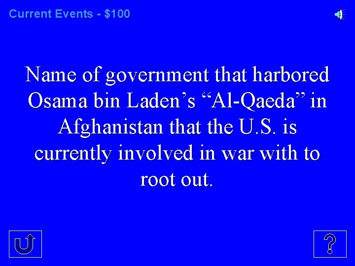 """Current Events - $100 Name of government that harbored Osama bin Laden's """"Al-Qaeda"""" in"""