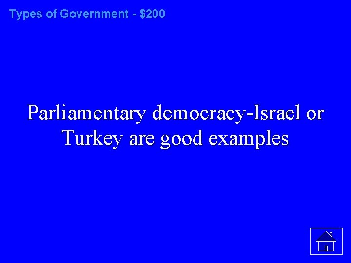 Types of Government - $200 Parliamentary democracy-Israel or Turkey are good examples