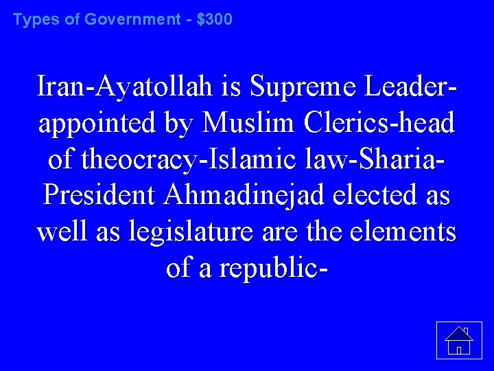 Types of Government - $300 Iran-Ayatollah is Supreme Leaderappointed by Muslim Clerics-head of theocracy-Islamic