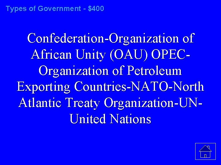 Types of Government - $400 Confederation-Organization of African Unity (OAU) OPECOrganization of Petroleum Exporting