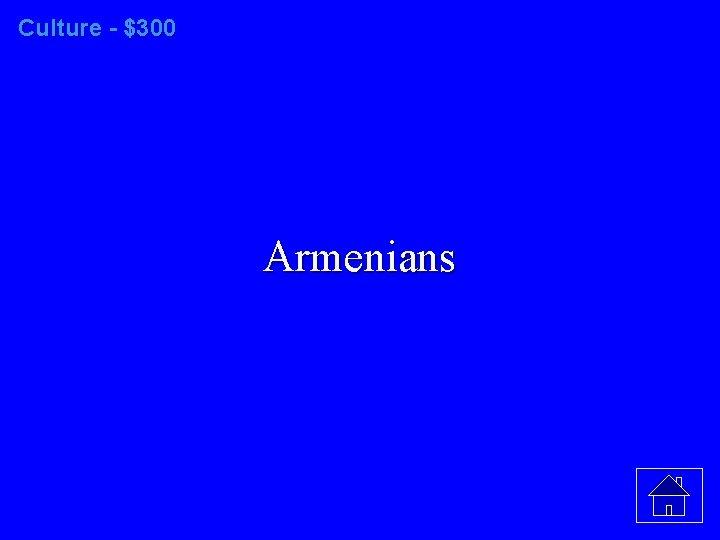 Culture - $300 Armenians
