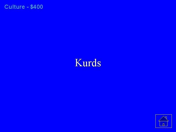 Culture - $400 Kurds