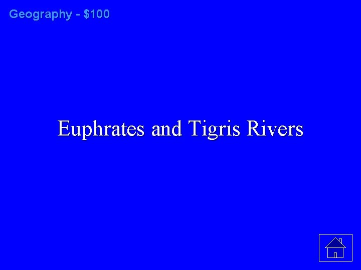 Geography - $100 Euphrates and Tigris Rivers