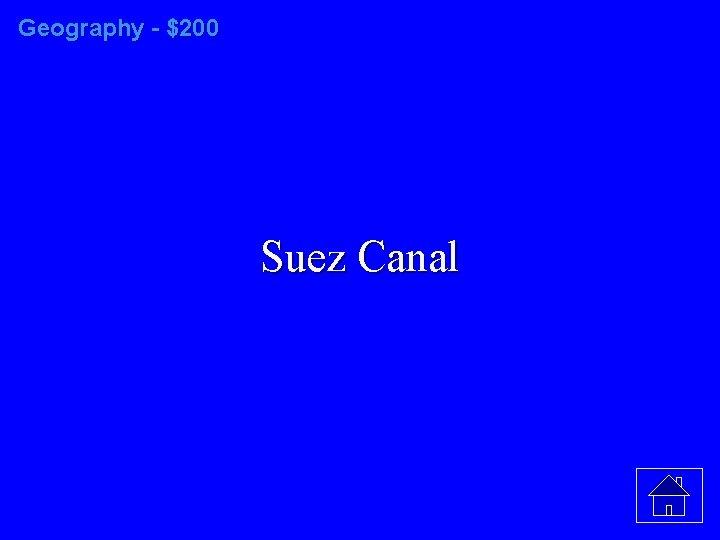 Geography - $200 Suez Canal