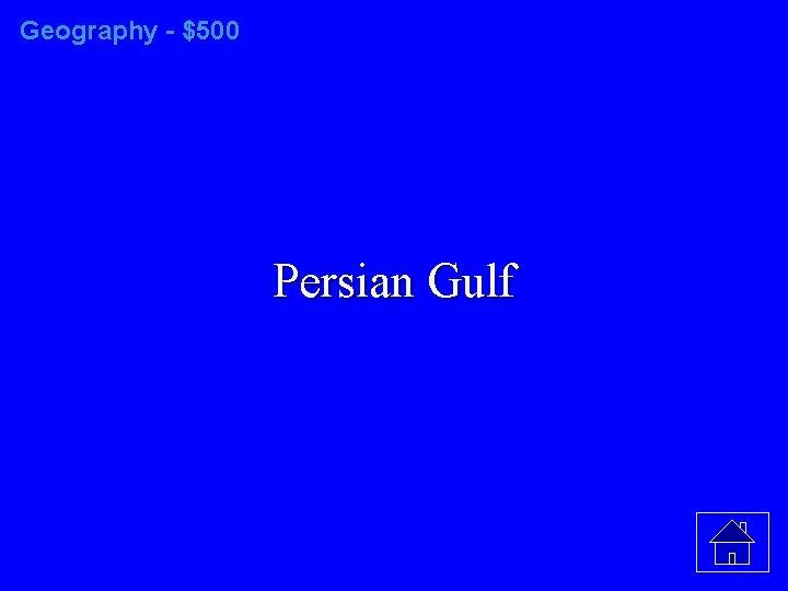 Geography - $500 Persian Gulf