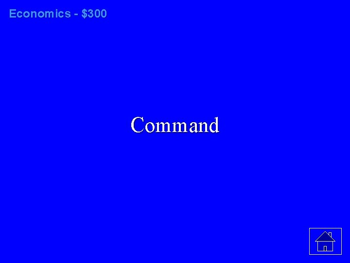 Economics - $300 Command