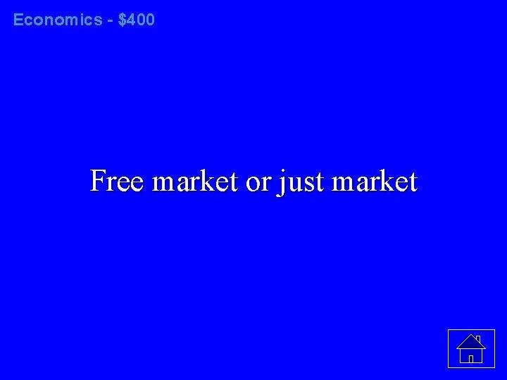 Economics - $400 Free market or just market