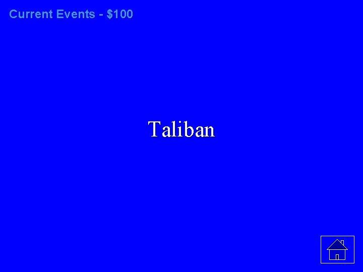 Current Events - $100 Taliban