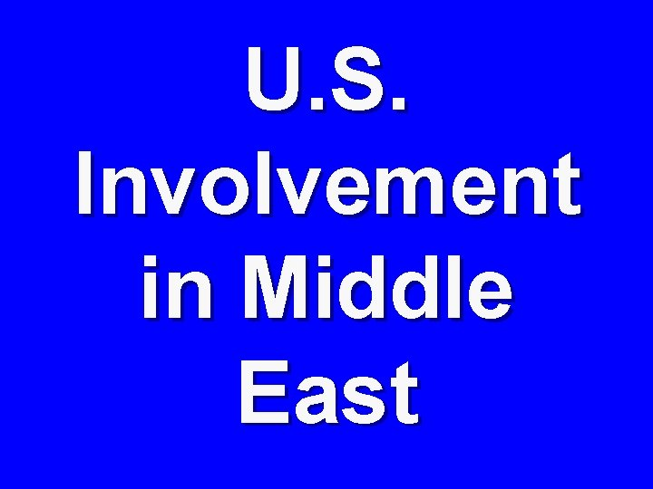 U. S. Involvement in Middle East