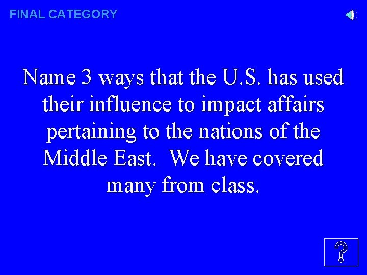 FINAL CATEGORY Name 3 ways that the U. S. has used their influence to