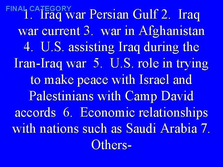 FINAL CATEGORY 1. Iraq war Persian Gulf 2. Iraq war current 3. war in