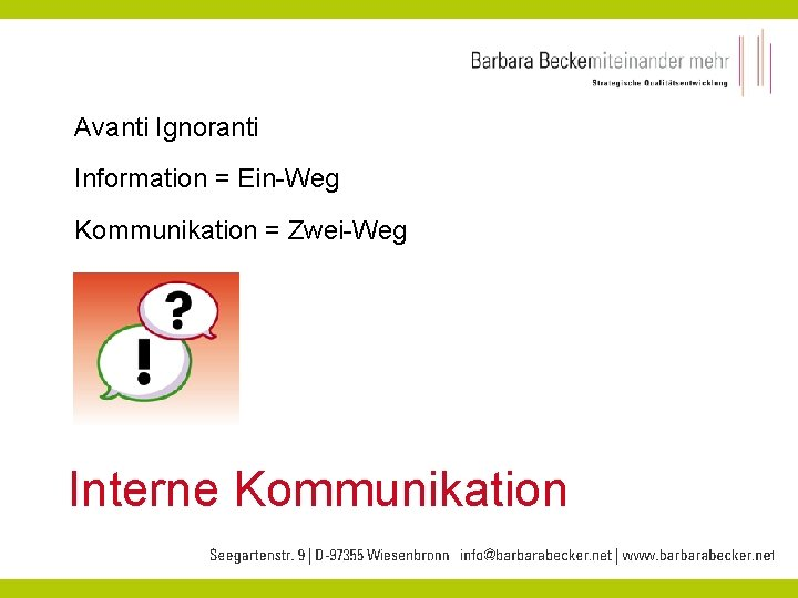 Avanti Ignoranti Information = Ein-Weg Kommunikation = Zwei-Weg Interne Kommunikation