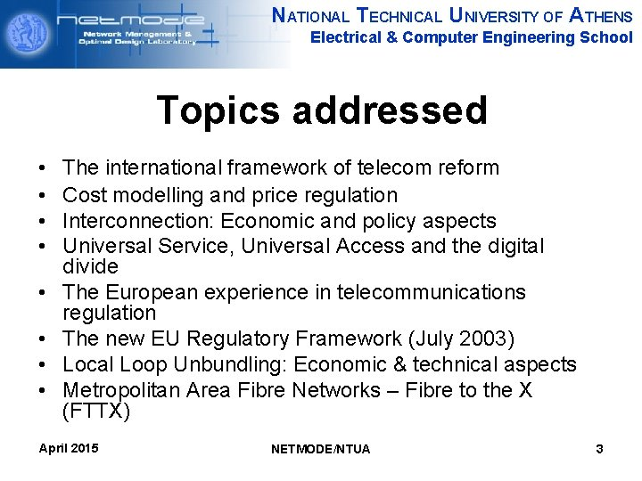 NATIONAL TECHNICAL UNIVERSITY OF ATHENS Electrical & Computer Engineering School Topics addressed • •