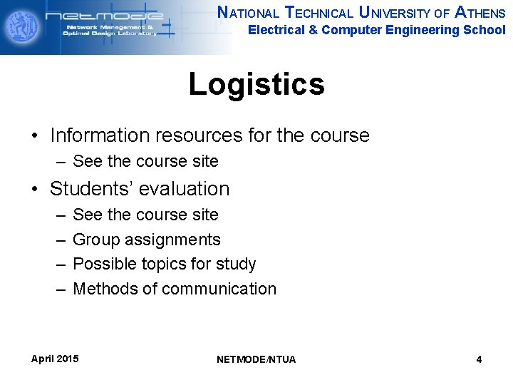 NATIONAL TECHNICAL UNIVERSITY OF ATHENS Electrical & Computer Engineering School Logistics • Information resources