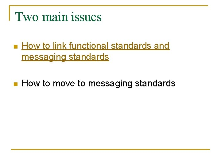 Two main issues n How to link functional standards and messaging standards n How