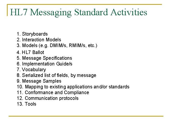 HL 7 Messaging Standard Activities 1. Storyboards 2. Interaction Models 3. Models (e. g.