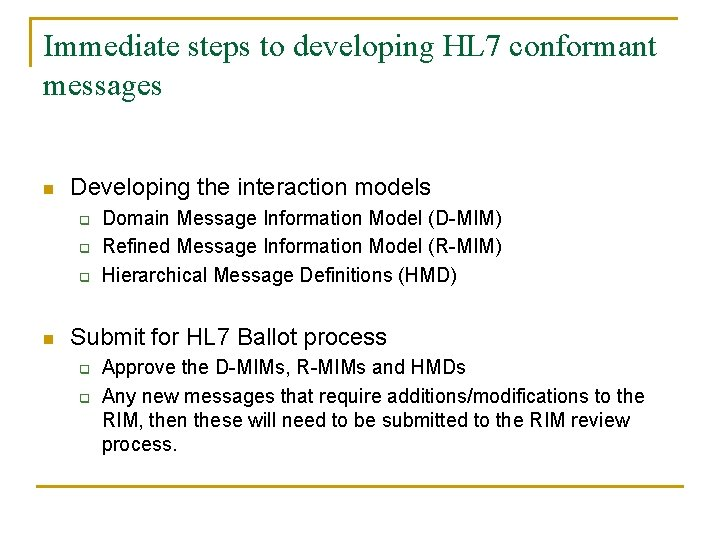 Immediate steps to developing HL 7 conformant messages n Developing the interaction models q