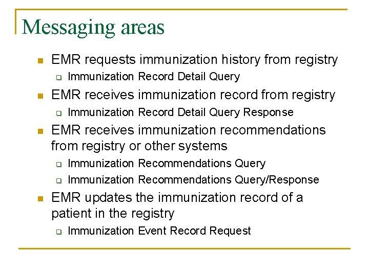 Messaging areas n EMR requests immunization history from registry q n EMR receives immunization