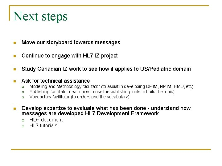 Next steps n Move our storyboard towards messages n Continue to engage with HL
