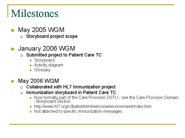 Milestones n May 2005 WGM q n Storyboard project scope January 2006 WGM q