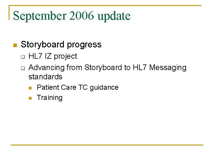 September 2006 update n Storyboard progress q q HL 7 IZ project Advancing from