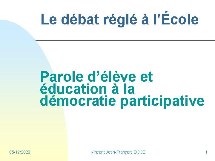 Le débat réglé à l'École Parole d'élève et éducation à la démocratie participative 05/12/2020