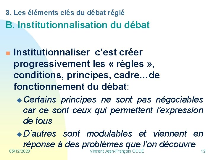 3. Les éléments clés du débat réglé B. Institutionnalisation du débat n Institutionnaliser c'est
