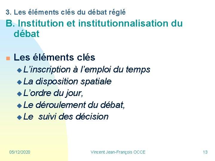 3. Les éléments clés du débat réglé B. Institution et institutionnalisation du débat n