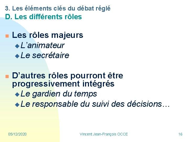 3. Les éléments clés du débat réglé D. Les différents rôles n n Les