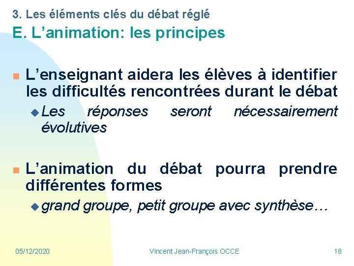 3. Les éléments clés du débat réglé E. L'animation: les principes n L'enseignant aidera