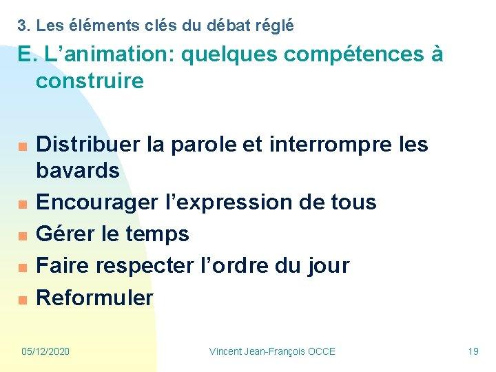 3. Les éléments clés du débat réglé E. L'animation: quelques compétences à construire n