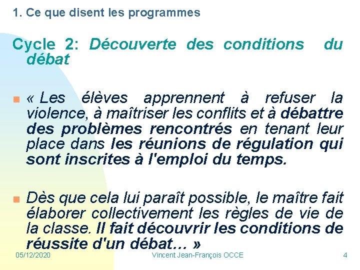 1. Ce que disent les programmes Cycle 2: Découverte des conditions du débat n