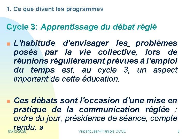 1. Ce que disent les programmes Cycle 3: Apprentissage du débat réglé n L'habitude
