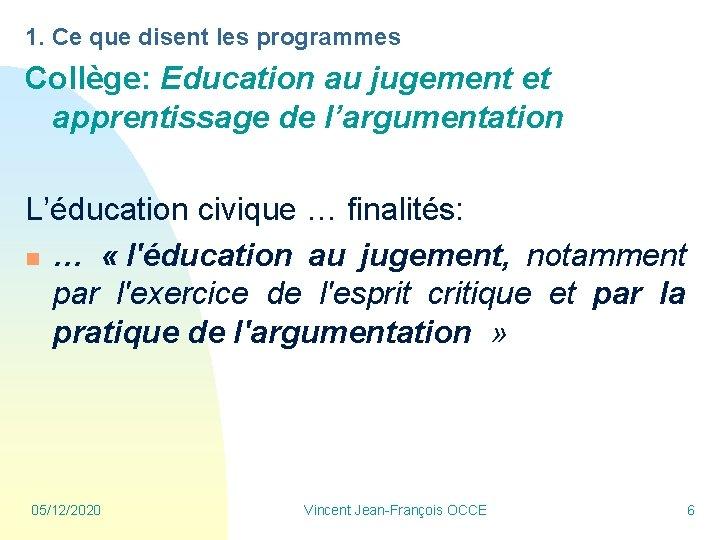 1. Ce que disent les programmes Collège: Education au jugement et apprentissage de l'argumentation