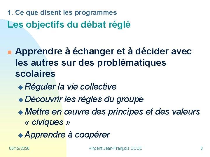 1. Ce que disent les programmes Les objectifs du débat réglé n Apprendre à