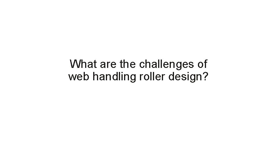 What are the challenges of web handling roller design?