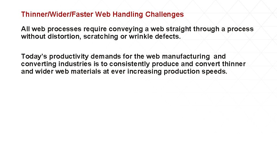 Thinner/Wider/Faster Web Handling Challenges All web processes require conveying a web straight through a