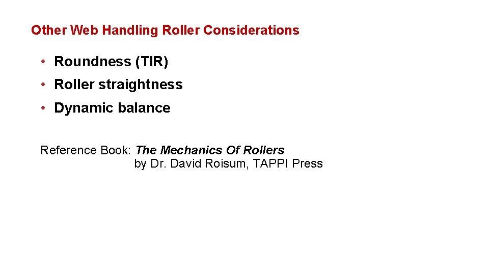 Other Web Handling Roller Considerations • Roundness (TIR) • Roller straightness • Dynamic balance