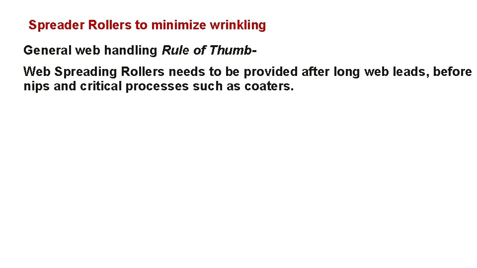 Spreader Rollers to minimize wrinkling General web handling Rule of Thumb. Web Spreading Rollers