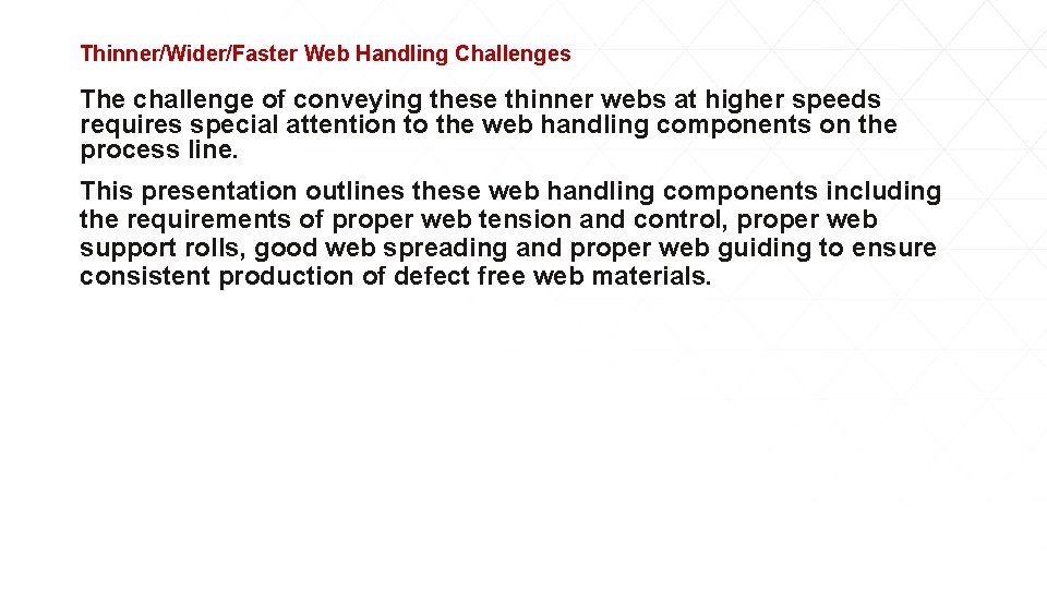 Thinner/Wider/Faster Web Handling Challenges The challenge of conveying these thinner webs at higher speeds