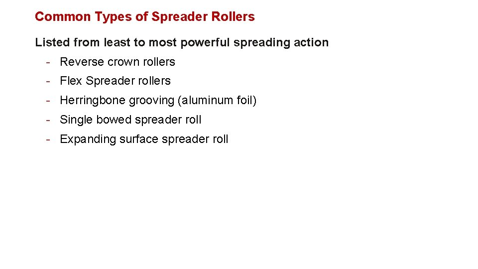 Common Types of Spreader Rollers Listed from least to most powerful spreading action -