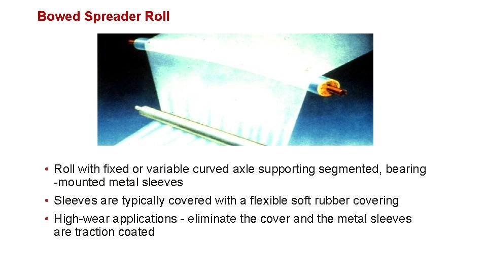 Bowed Spreader Roll • Roll with fixed or variable curved axle supporting segmented, bearing