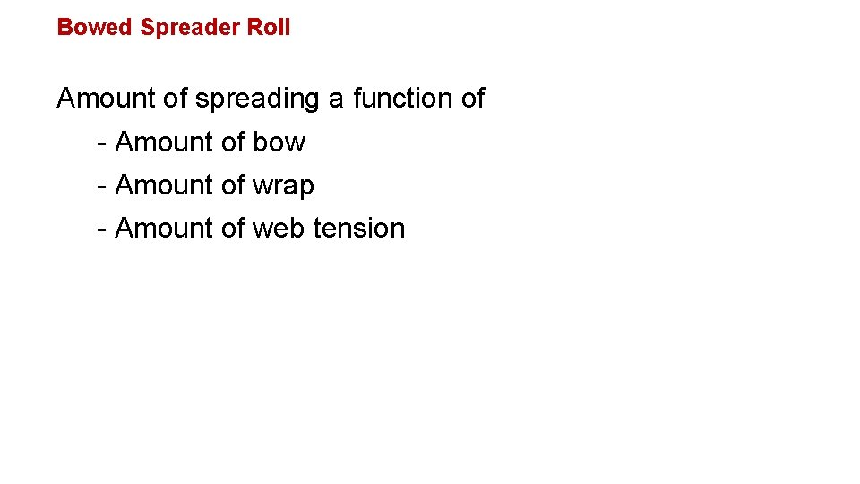 Bowed Spreader Roll Amount of spreading a function of - Amount of bow -