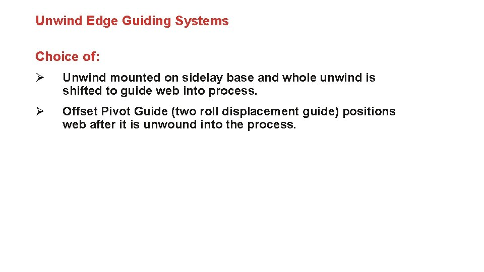 Unwind Edge Guiding Systems Choice of: Ø Unwind mounted on sidelay base and whole