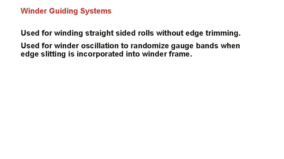 Winder Guiding Systems Used for winding straight sided rolls without edge trimming. Used for