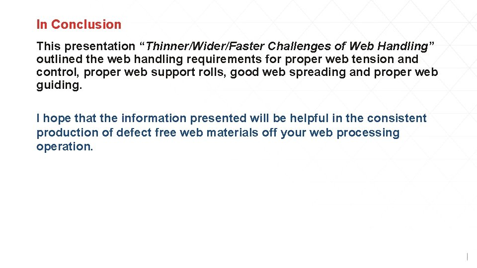 """In Conclusion This presentation """"Thinner/Wider/Faster Challenges of Web Handling"""" outlined the web handling requirements"""
