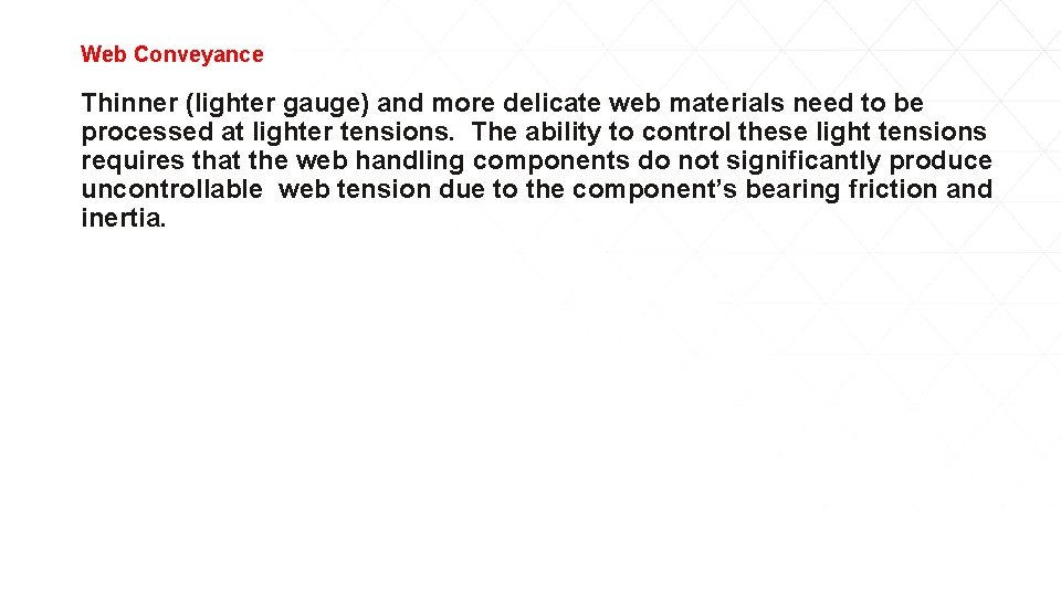 Web Conveyance Thinner (lighter gauge) and more delicate web materials need to be processed